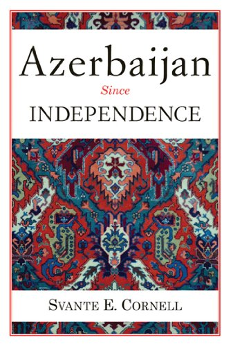 Azerbaijan Since Independence (Studies of Central Asia and the Caucasus)