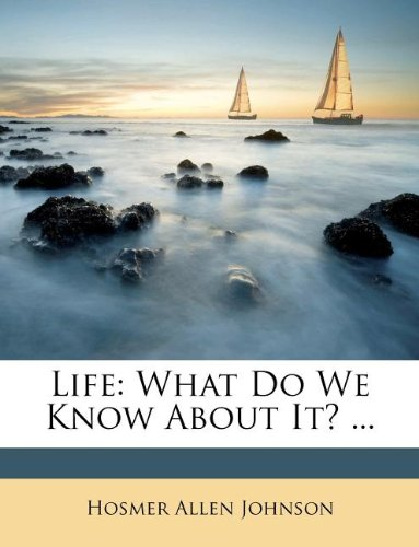 Life: What Do We Know About It? ...