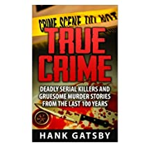 True Crime: Deadly Serial Killers And Gruesome Murders Stories From the Last 100 Years