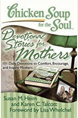 Chicken Soup for the Soul: Devotional Stories for Mothers: 101 Daily Devotions to Comfort, Encourage, and Inspire Mothers Paperback