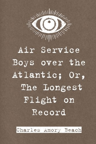 Air Service Boys over the Atlantic; Or, The Longest Flight on Record