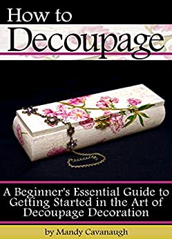 Amazon.com: How to Decoupage: A Beginner's Essential Guide to Getting