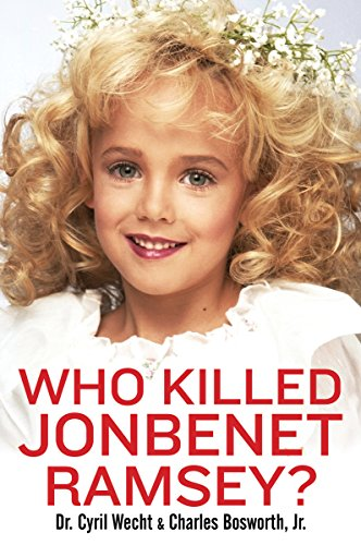 Amazon who killed jonbenet ramsey ebook charles bosworth who killed jonbenet ramsey by bosworth charles wecht cyril h fandeluxe Image collections