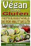 Vegan sans Gluten: 57 recettes de petits déjeuners, déjeuners, dîners et desserts délicieux et naturels, sans origine animale et sans gluten