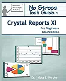 amazon com no stress tech guide to crystal reports xi for beginners rh amazon com crystal reports xi release 2 user's guide Crystal Reports Training Certificate