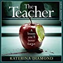 The Teacher: A Shocking and Compelling New Crime Thriller That's Not for the Faint-Hearted Hörbuch von Katerina Diamond Gesprochen von: Stevie Lacey