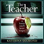 The Teacher: A Shocking and Compelling New Crime Thriller That's Not for the Faint-Hearted | Katerina Diamond