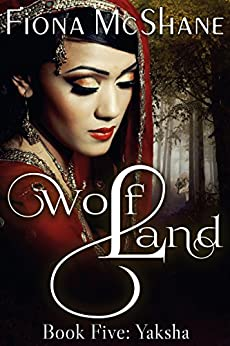 Wolf Land Book Five: Yaksha (English Edition) por [McShane, Fiona]
