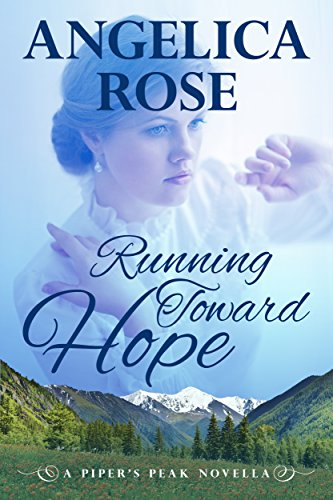 Running Toward Hope (Piper's Peak Book 1) by [Rose, Angelica]