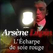 L'Echarpe de soie rouge (Arsène Lupin 18)   Maurice Leblanc