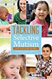 img - for Tackling Selective Mutism: A Guide for Professionals and Parents book / textbook / text book