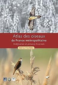 Atlas des oiseaux de France métropolitaine : Nidification et présence hivernale (coffret en 2 volumes) par Yves Muller