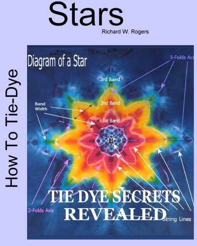 (How to Tie-dye Stars: Book 2 of the Tie-Dye Art Series)