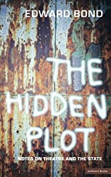 The Hidden Plot: Notes on Theatre and the State (Diaries, Letters and Essays)