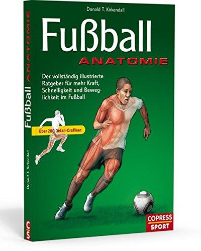 Fußball Anatomie: Der vollständige illustrierte Ratgeber für mehr ...