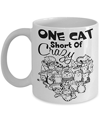 One Cat Short Of Crazy – Idea Gifts For Women - Cat Lady Funny Coffee Mug - As Seen On T-Shirt – Super Cool Cat Lover Gift 2017 Great (Cool Book Week Costume Ideas)
