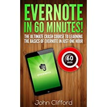 Evernote: Master Evernote in 60 Mins - The Unofficial Evernote Guide Book (Evernote, Evernote Essentials, Evernote App, Evernote for Writers, Evernote at work, Evernote Ninja, Evernote for Beginners)