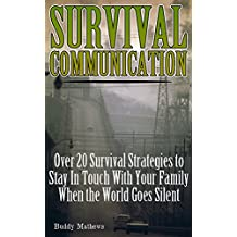 Survival Communication: Over 20 Survival Strategies to Stay In Touch With Your Family When the World Goes Silent