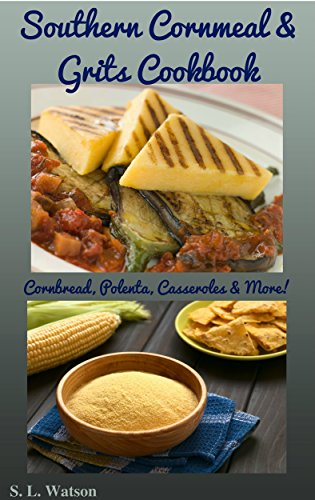 Southern Cornmeal & Grits Cookbook: Cornbread, Polenta, Casseroles & More! (Southern Cooking Recipes Book 30) by S. L. Watson