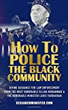 How To Police The Black Community: Divine Guidance for Law Enforcement From the Most Honorable Elijah Muhammad and the Honorable Minister Louis Farrakhan (Scholarship For The Masses) (Volume 1)