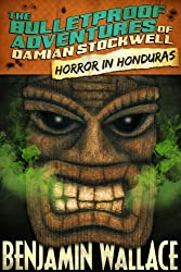 Horror in Honduras (The Bulletproof Adventures of Damian Stockwell Book 1)