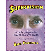 SuperVision: A daily program for exceptional eye health. A Purna™ Yoga Handbook.