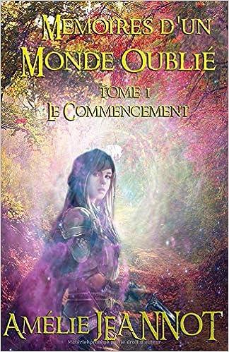 Memoires D Un Monde Oublie Tome 1 Le Commencement Livre