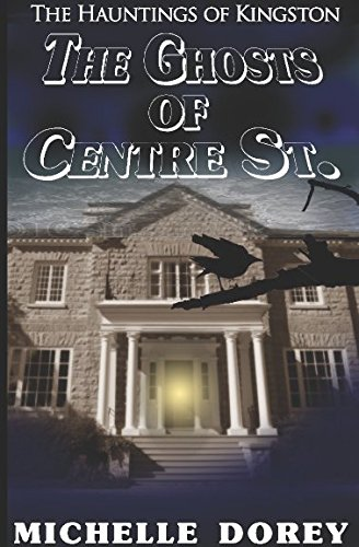 (The Ghosts of Centre Street: A Haunting of Kingston (The Hauntings of Kingston))