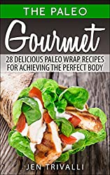 Paleo: Gourmet 28 Delicious Paleo Wrap Recipes for Achieving the Perfect Body (The Paleo Gourmet Book 1) (English Edition)