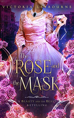 The Rose and the Mask: A Beauty and the Beast Retelling (Fairytale Masquerades Book 1) -