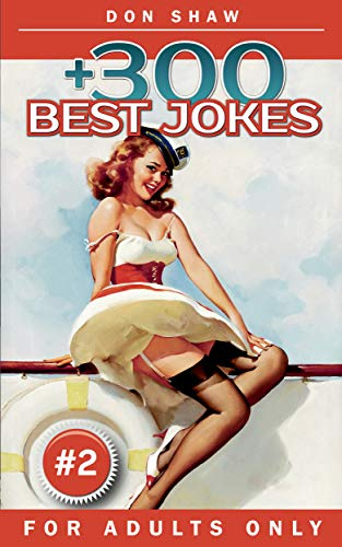 +300 Best Jokes for Adults Only: Funny Gift Book Full of Anecdotes, Jokes, Puns, Short, and Long Stories for Men and Women (Crazy and Dirty Jokes Club 2)