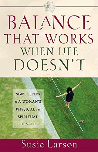 Balance That Works When Life Doesn't: Simple Steps to a Woman's Physical and Spiritual (That Balance)