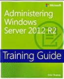 Training Guide Administering Windows Server 2012 R2