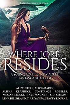 Where Lore Resides: A Young Adult & New Adult Fantasy Anthology de [Megan Linski, Ali Winters, Alicia Rades, Alisha Klapheke, Constance Roberts, Raye Wagner, S.D. Grimm, Lena Hillbrand, T. Ariyanna, Stacey Rourke]