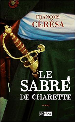 Le Sabre de Charette: Le Lys blanc - François Cérésa (2018) sur Bookys