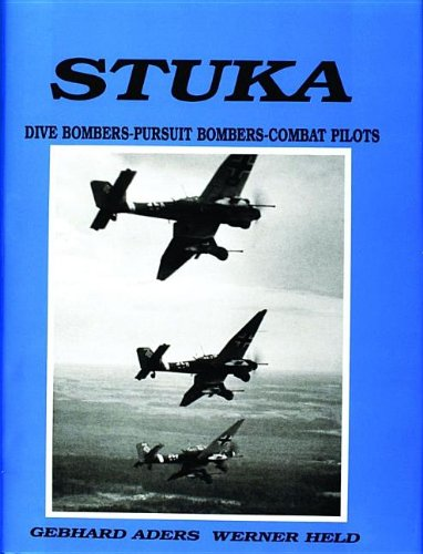 Stuka: Dive Bombers-Pursuit Bombers-Combat Pilots- A Pictorial Chronicle of German Close-Combat Aircraft to (Apollo Dive)