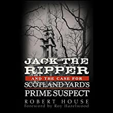 Jack the Ripper and the Case for Scotland Yard's Prime Suspect Audiobook by Robert House, Roy Hazelwood (foreword) Narrated by Joe Barrett