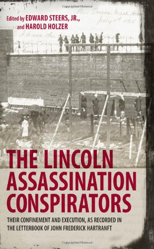 The Lincoln Assassination Conspirators: Their Confinement and Execution, as Recorded in the Letterbook of John Frederick Hartranft