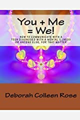 You + Me = We!: How to Communicate with a Teen Diagnosed with a Mental Illness, or Anyone Else for that Matter by Deborah Colleen Rose (2009-09-10) Paperback