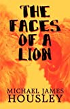 The Faces of a Lion, Michael James Housley, 1615461256