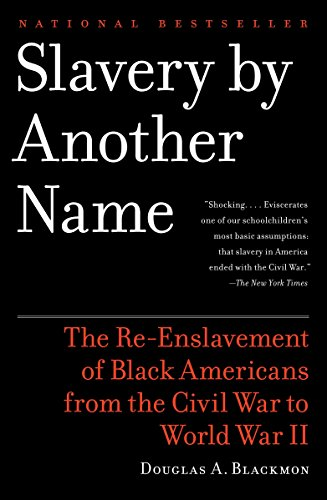 : Slavery by Another Name: The Re-Enslavement of Black Americans from the Civil War to World War II
