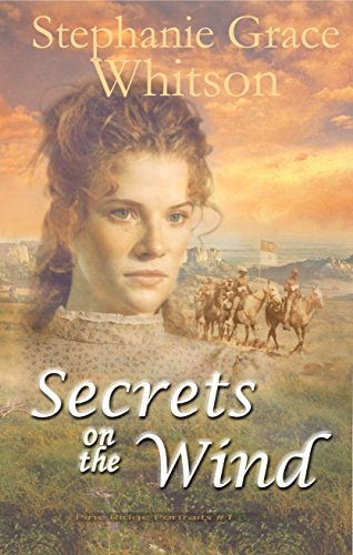 Secrets on the Wind (Pine Ridge Portraits Book 1) by [Whitson, Stephanie Grace]
