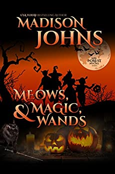 Meows, Magic, & Wands (Lake Forest Witches Book 5) by [Johns, Madison]