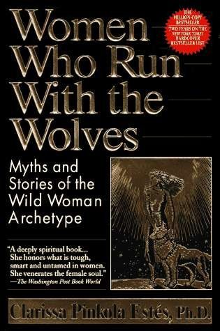 Women Who Run with the Wolves: Myths and stories of the wild woman archetype by Ph.D. Clarissa Pinkola Estes (1992-09-17)