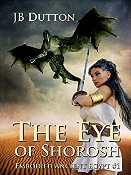 The Eye of Shorosh (Embodied Ancient Egypt Book 1) by [Dutton, JB]
