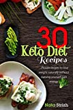30 Keto Diet Recipes: Proven Recipes to Lose Weight Naturally Without Starving Yourself Gain Energy