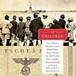 50 Children: One Ordinary American Couple's Extraordinary Rescue Mission into the Heart of Nazi Germany | Steven Pressman