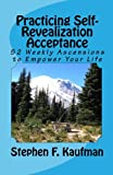 img - for Practicing Self-Revealization Acceptance: 52 Weekly Ascensions To Empower Your Mind book / textbook / text book