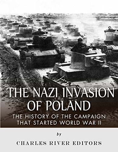 The Nazi Invasion of Poland: The History of the Campaign that Started World War II (English Edition) por [Charles River Editors]