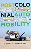 "Lindsey Green-Simms, ""Postcolonial Automobility: Car Culture in West Africa"" (U Minnesota Press, 2019)"